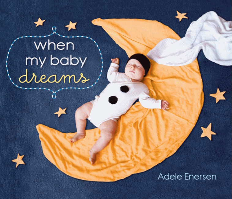 When My Baby Dreams by Adele Enersen (Harper Collins)