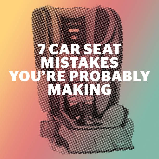 7 Car Seat Mistakes Youre Probably Making Todays Parent