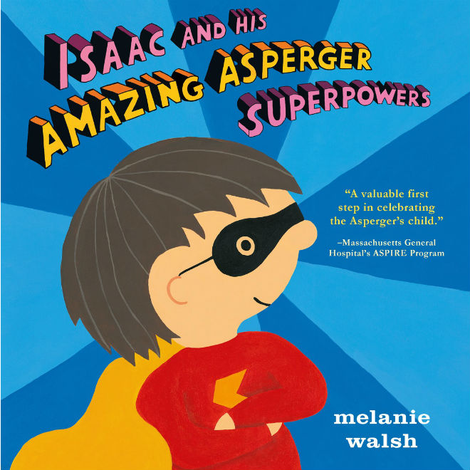 Photo: ISAAC AND HIS AMAZING ASPERGER SUPERPOWERS! Copyright © 2016 by Melanie Walsh. Reproduced by permission of the publisher, Candlewick Press, Somerville, MA on behalf of Walker Books, London.