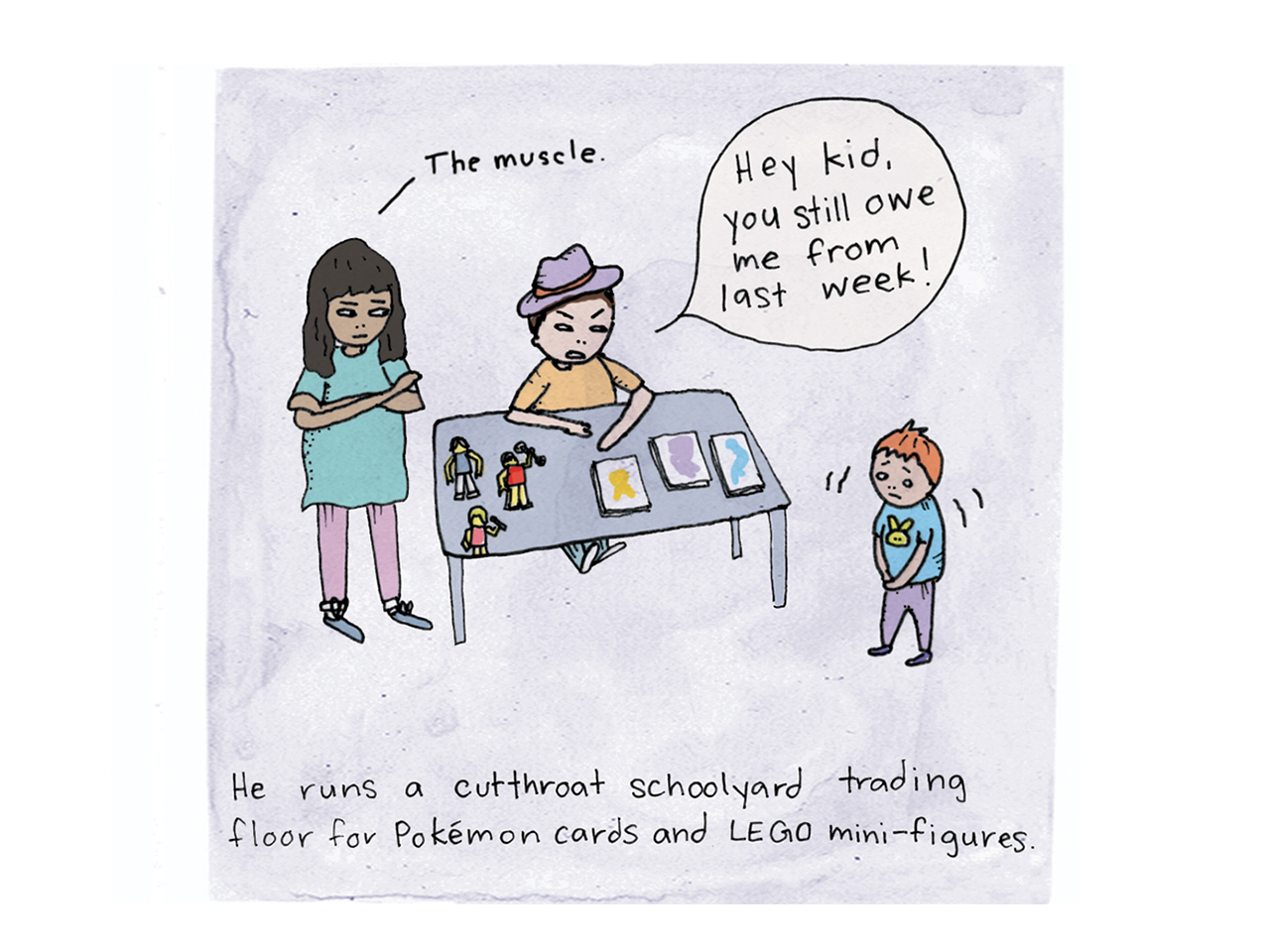 Illustration of a kid at a table with toys and cards on it. a nervous kids stands in front of the table and an angry looking girl stands off to the side with an arrow pointing to her saying The muscle. Caption reads He runs a cutthroat schoolyard trading floor for Pokemon cards and LEGO mini-figures
