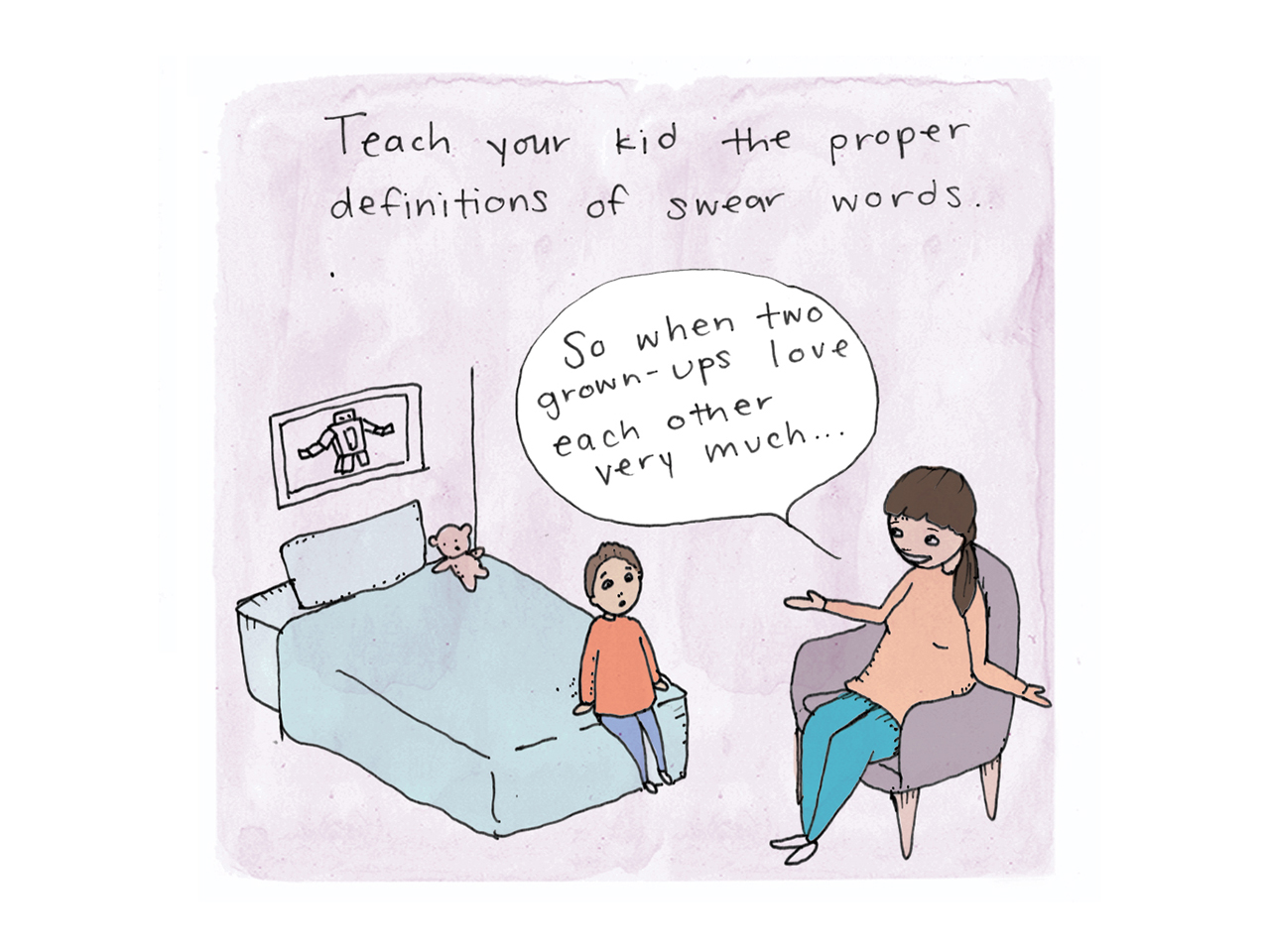 Illustration of a mom sitting on a chair talking to her son who is sitting on the bed. Text reads: Teach your kid the proper definitions of swear words. Speak bubble from mom reads: So when two grown-ups love each other very much...