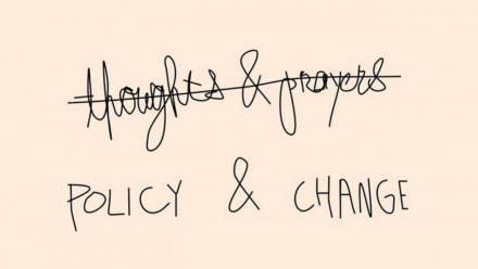 """Thoughts and prayers"" crossed out for policy and change"