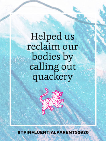 Helped us reclaim our bodies by calling out quackery