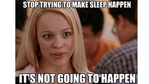 "a meme of regina george from mean girls that says ""stop trying to make sleep happen, it's not going to happen"""